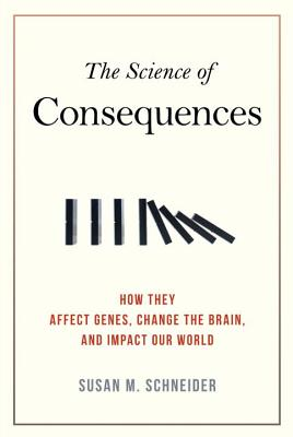 The Science of Consequences By Schneider, Susan M.